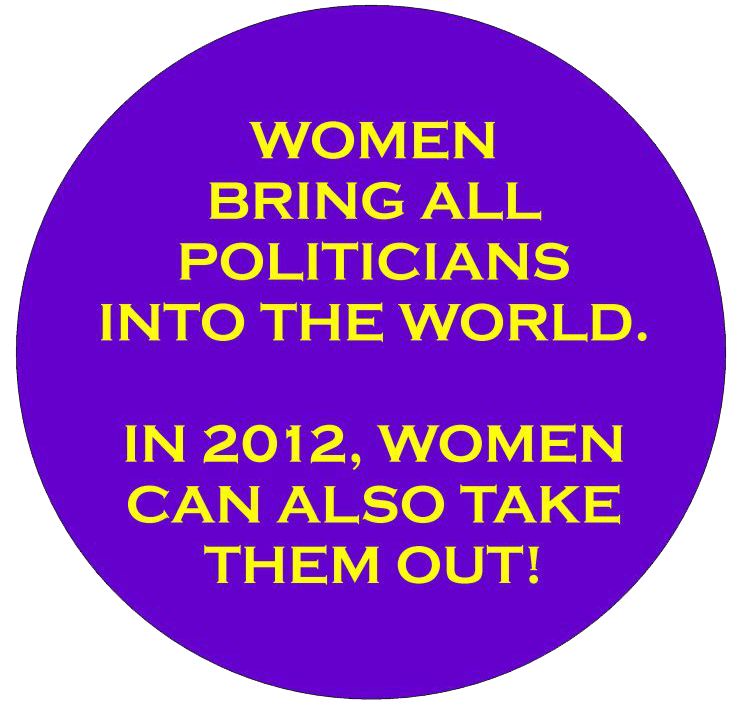 women bring in the politicians into the world and women can take them out