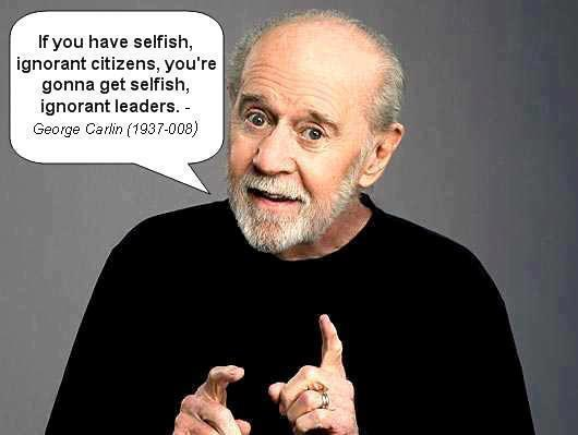 George Carlin on selfish ignorant citizens and leaders