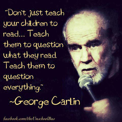 George Carlin on teaching your children to question everything