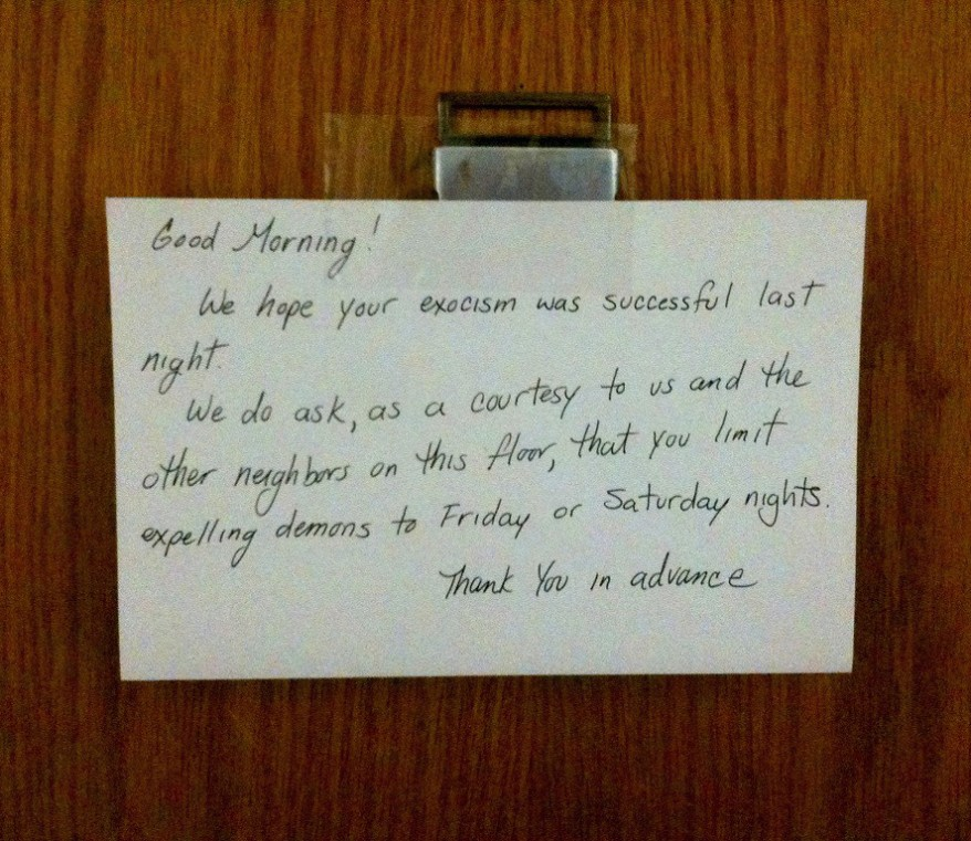 note about neighbors exorcism please restrict to Fri and Sat nights