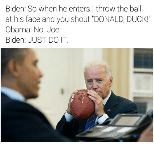 biden-so-when-he-enters-i-throw-the-ball-at-donald-duck